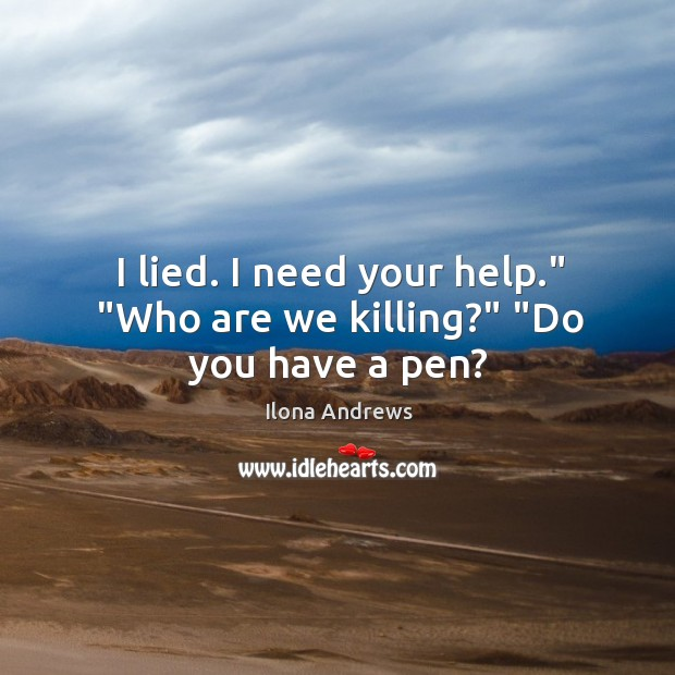"""Image, I lied. I need your help."""" """"Who are we killing?"""" """"Do you have a pen?"""