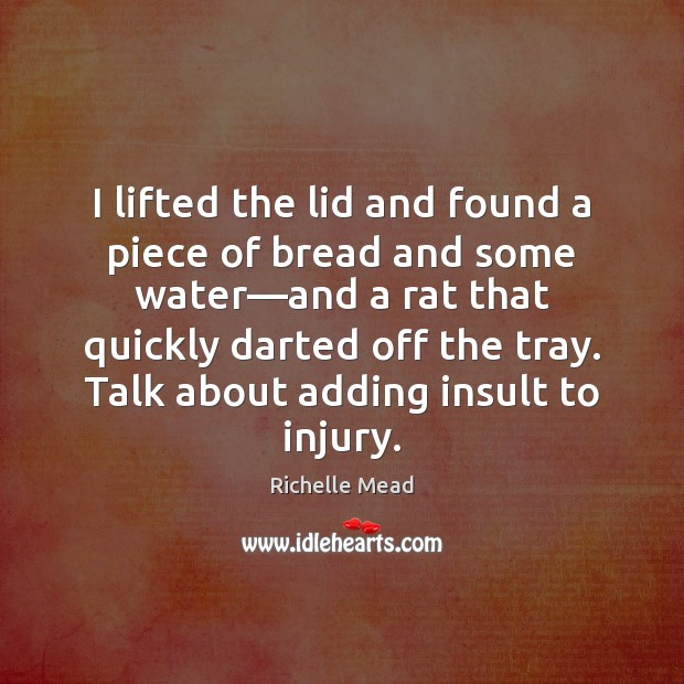 I lifted the lid and found a piece of bread and some Insult Quotes Image