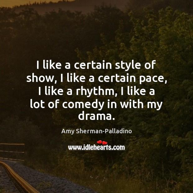 Image, I like a certain style of show, I like a certain pace,