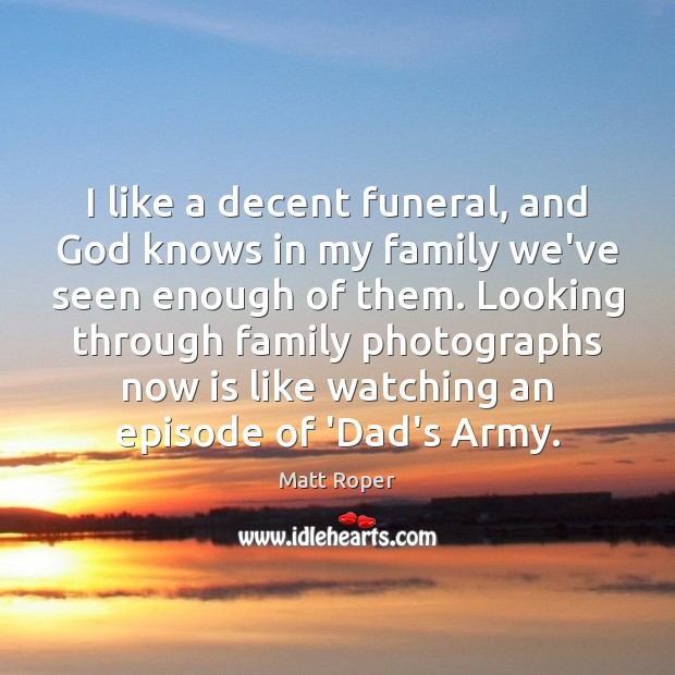 I like a decent funeral, and God knows in my family we've Image