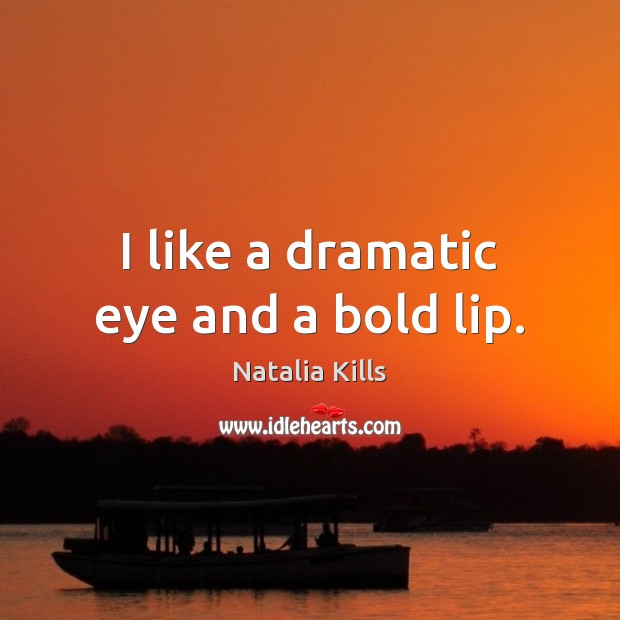 Natalia Kills Picture Quote image saying: I like a dramatic eye and a bold lip.