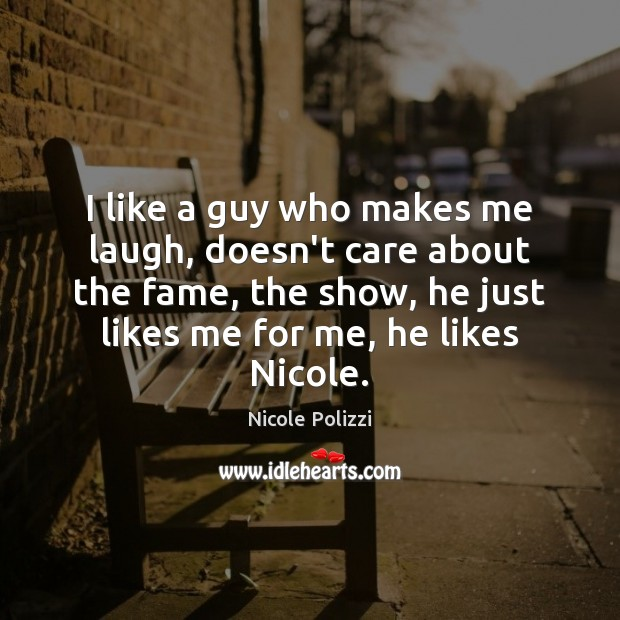 I like a guy who makes me laugh, doesn't care about the Nicole Polizzi Picture Quote