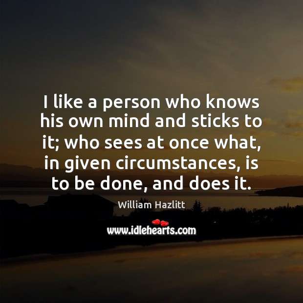 I like a person who knows his own mind and sticks to Image