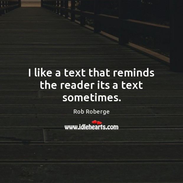 I like a text that reminds the reader its a text sometimes. Image
