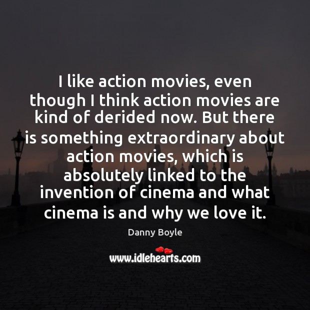 Image, I like action movies, even though I think action movies are kind