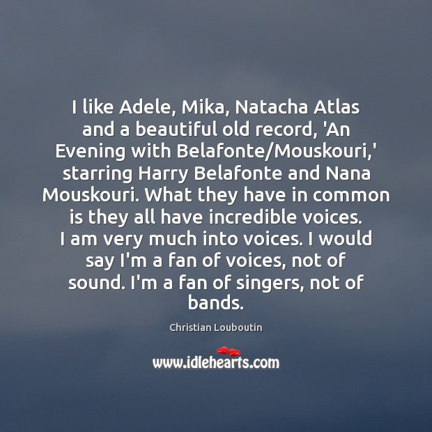 I like Adele, Mika, Natacha Atlas and a beautiful old record, 'An Christian Louboutin Picture Quote