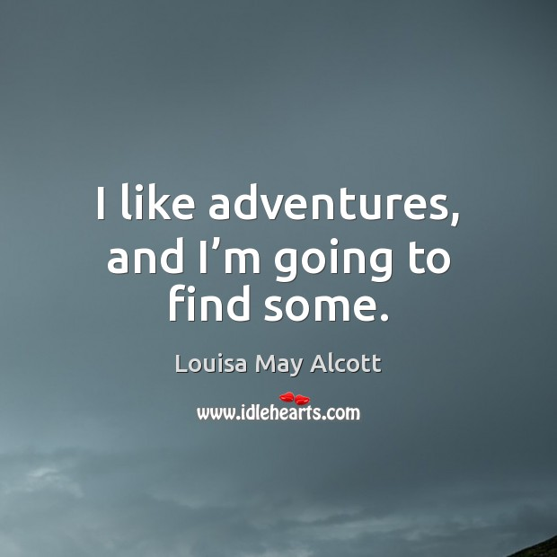 I like adventures, and I'm going to find some. Image