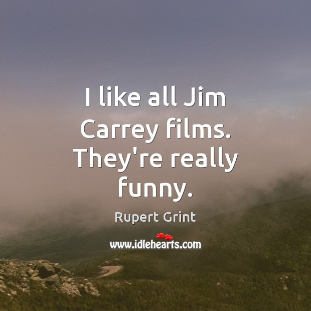 I like all Jim Carrey films. They're really funny. Image