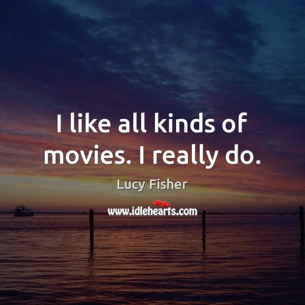 I like all kinds of movies. I really do. Image