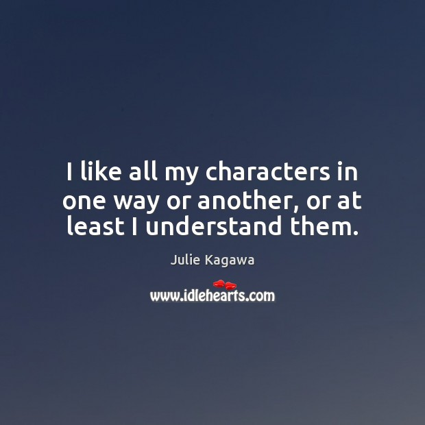 Image, I like all my characters in one way or another, or at least I understand them.