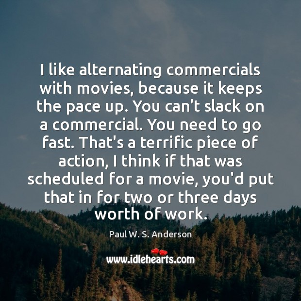 I like alternating commercials with movies, because it keeps the pace up. Image