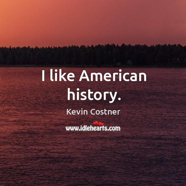 I like american history. Image