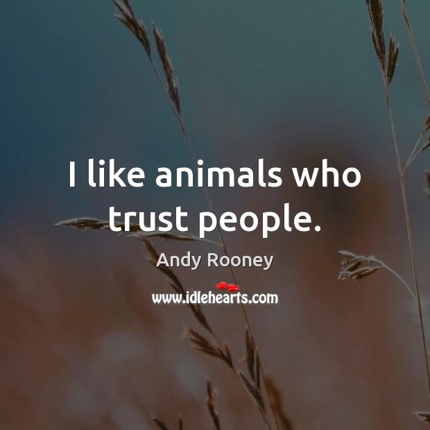 I like animals who trust people. Image