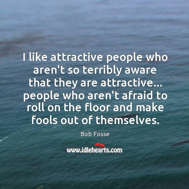 I like attractive people who aren't so terribly aware that they are Image