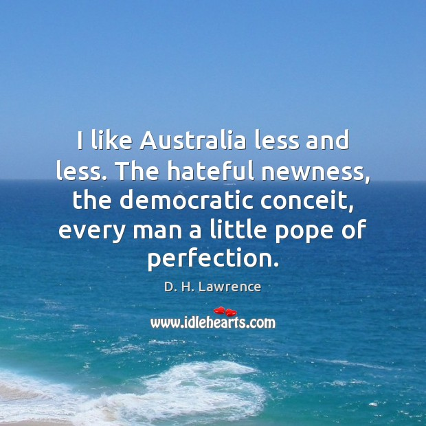 I like Australia less and less. The hateful newness, the democratic conceit, Image