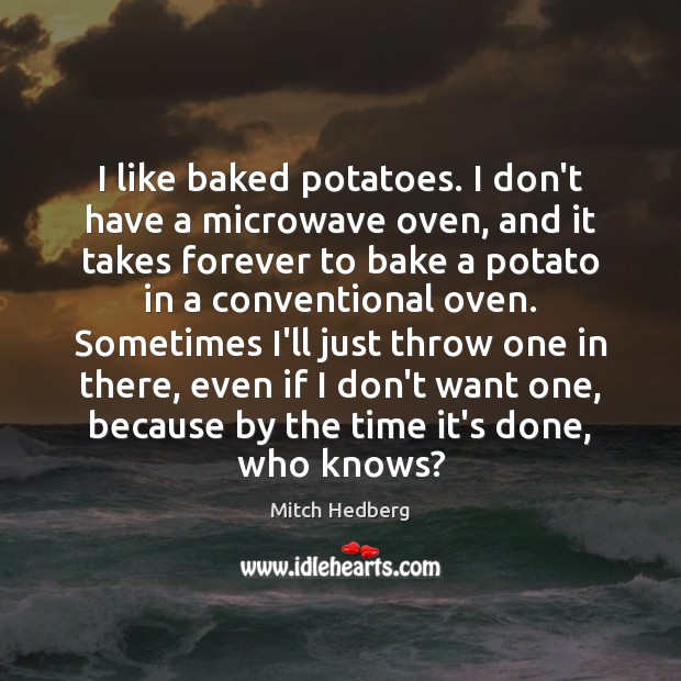 Image, I like baked potatoes. I don't have a microwave oven, and it