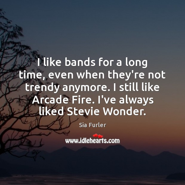 Image, I like bands for a long time, even when they're not trendy