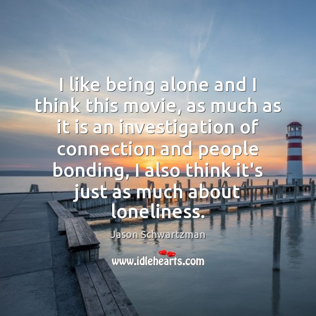 Image, I like being alone and I think this movie, as much as