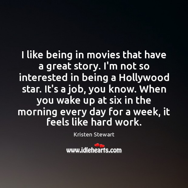 I like being in movies that have a great story. I'm not Image