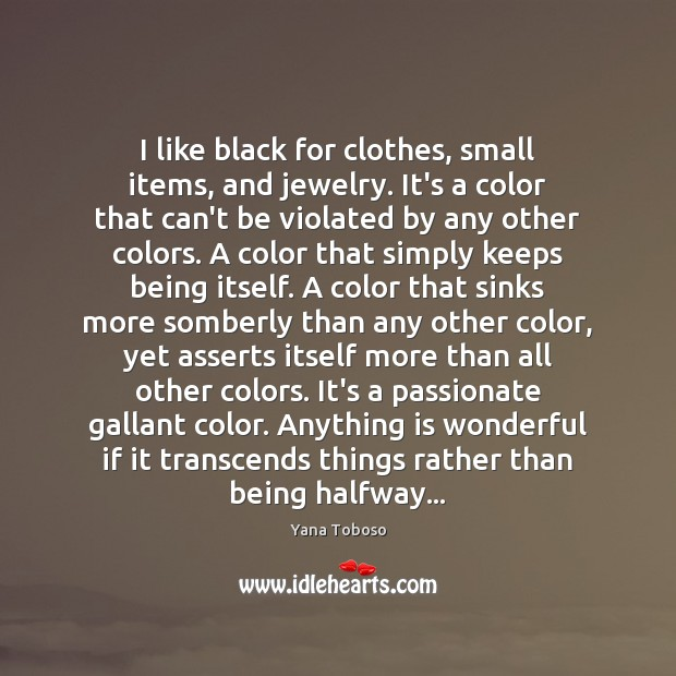 I like black for clothes, small items, and jewelry. It's a color Yana Toboso Picture Quote