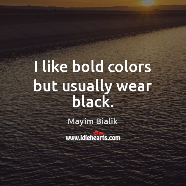 I like bold colors but usually wear black. Image