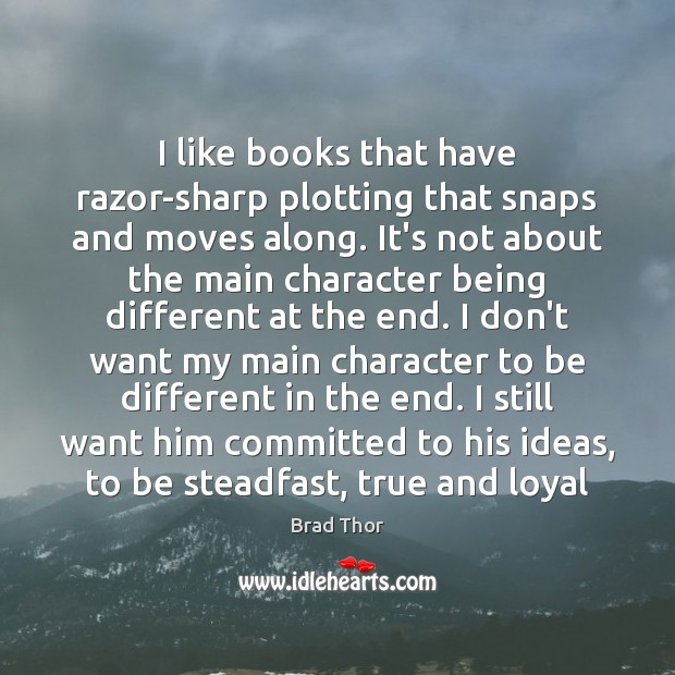 I like books that have razor-sharp plotting that snaps and moves along. Brad Thor Picture Quote