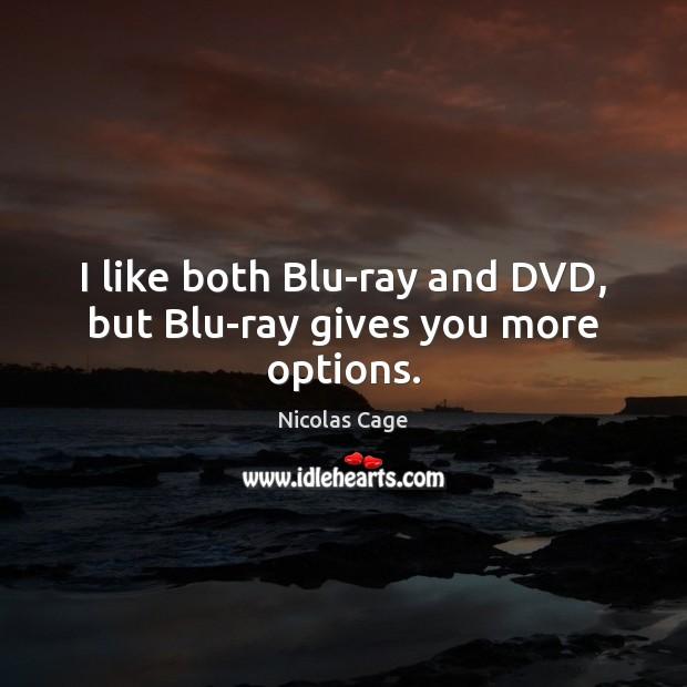 Image, I like both Blu-ray and DVD, but Blu-ray gives you more options.