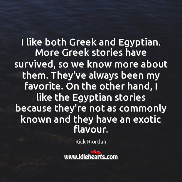 I like both Greek and Egyptian. More Greek stories have survived, so Image