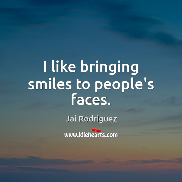 I like bringing smiles to people's faces. Jai Rodriguez Picture Quote
