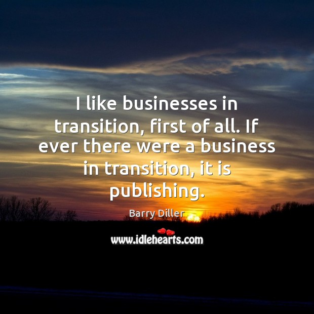 Image, I like businesses in transition, first of all. If ever there were