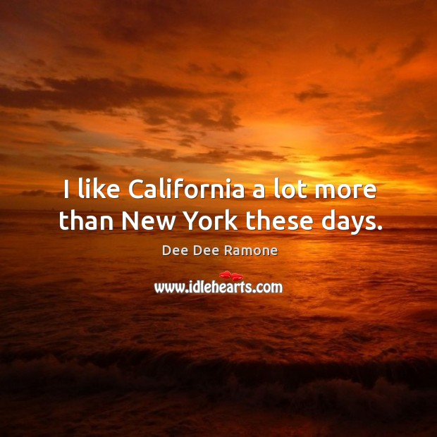 I like california a lot more than new york these days. Image