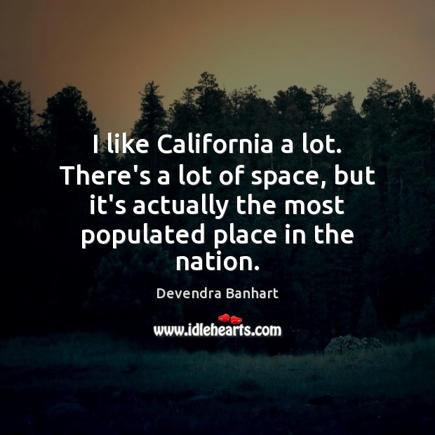 I like California a lot. There's a lot of space, but it's Devendra Banhart Picture Quote