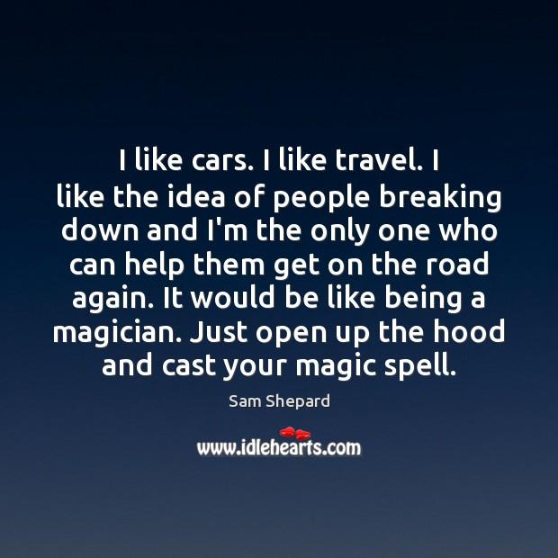 I like cars. I like travel. I like the idea of people Image