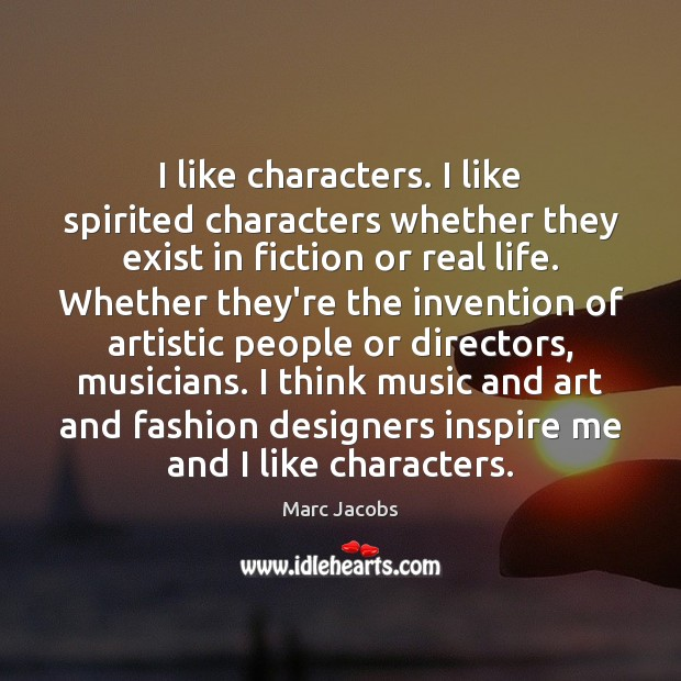 I like characters. I like spirited characters whether they exist in fiction Image