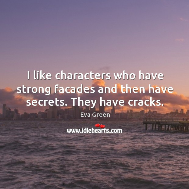 I like characters who have strong facades and then have secrets. They have cracks. Eva Green Picture Quote