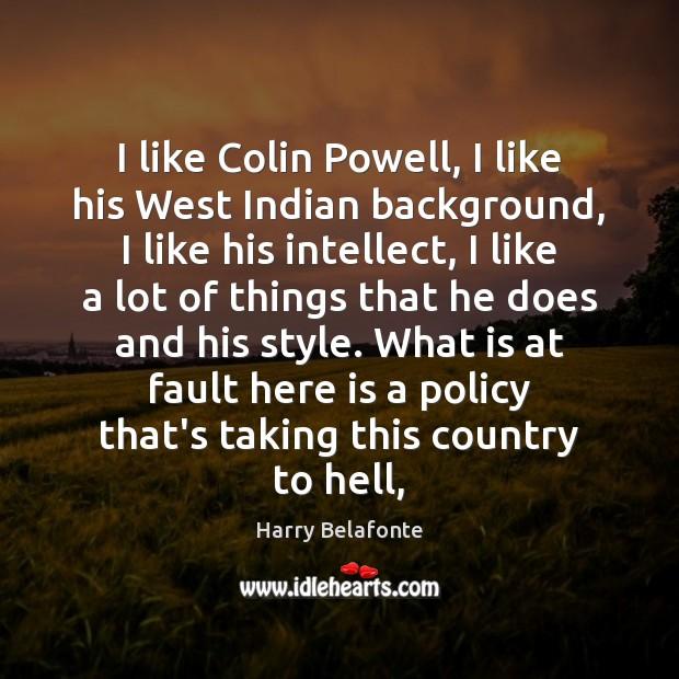 Image, I like Colin Powell, I like his West Indian background, I like