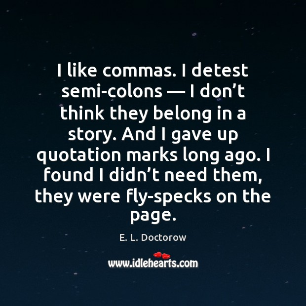 I like commas. I detest semi-colons — I don't think they belong E. L. Doctorow Picture Quote