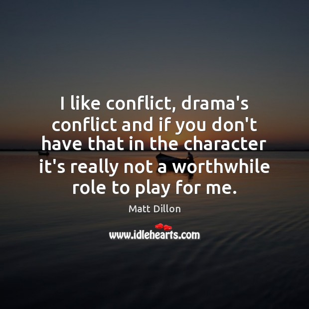 Image, I like conflict, drama's conflict and if you don't have that in