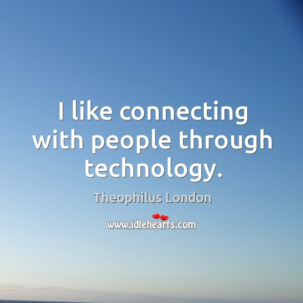 I like connecting with people through technology. Image