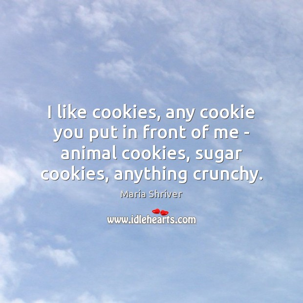 Image, I like cookies, any cookie you put in front of me –