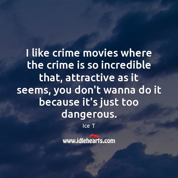 Image, I like crime movies where the crime is so incredible that, attractive