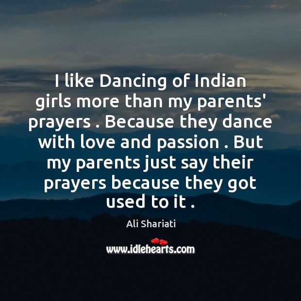 Image, I like Dancing of Indian girls more than my parents' prayers . Because