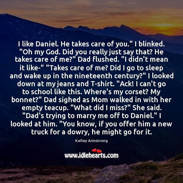 "I like Daniel. He takes care of you."" I blinked. ""Oh my Image"