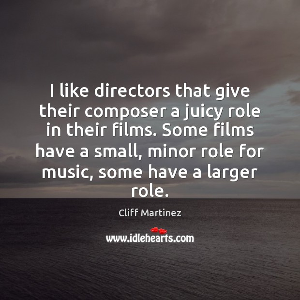 I like directors that give their composer a juicy role in their Image