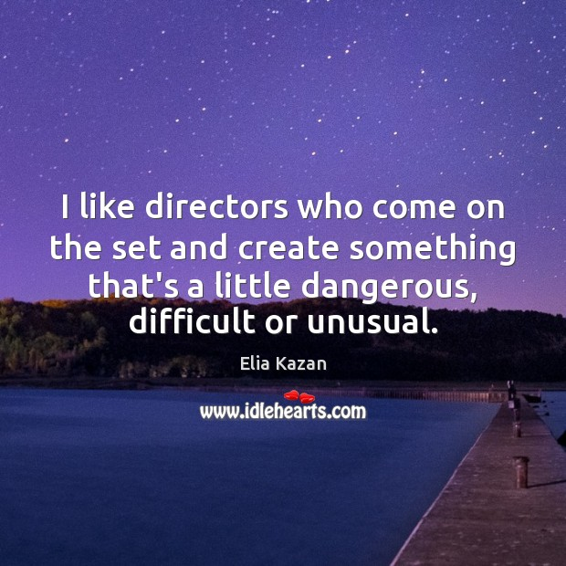 I like directors who come on the set and create something that's Elia Kazan Picture Quote