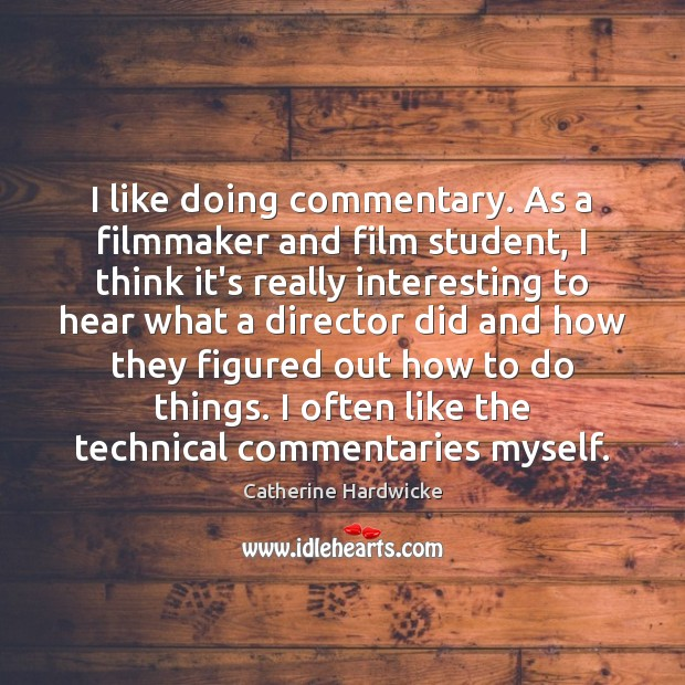 I like doing commentary. As a filmmaker and film student, I think Image