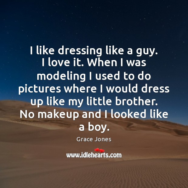 I like dressing like a guy. I love it. When I was Image