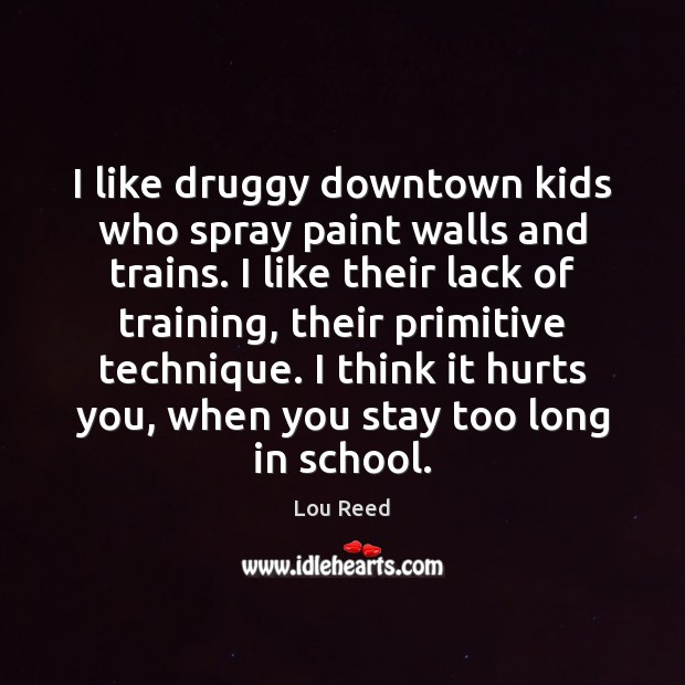 I like druggy downtown kids who spray paint walls and trains. I Image