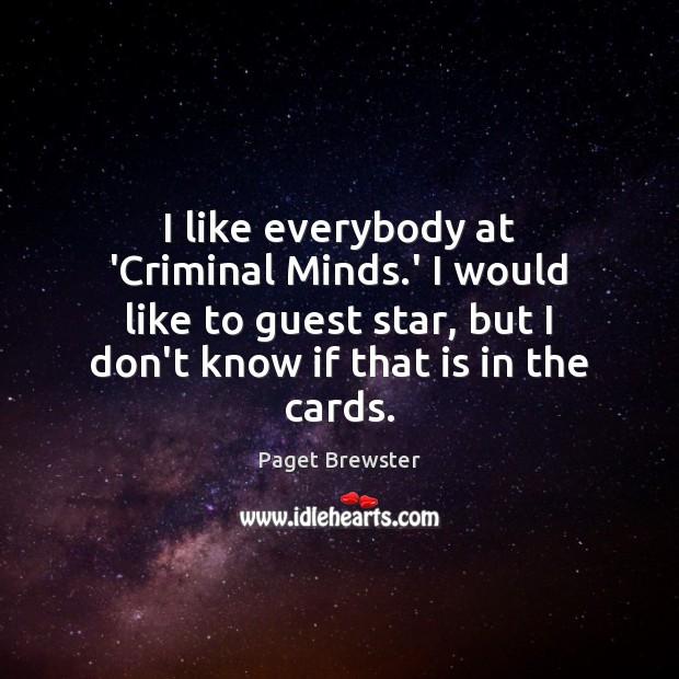 I like everybody at 'Criminal Minds.' I would like to guest Image