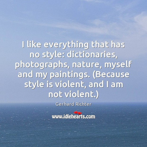 Image, I like everything that has no style: dictionaries, photographs, nature, myself and